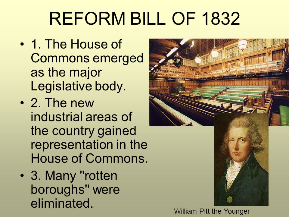 REFORM BILL OF 1832 1. The House of Commons emerged as the major Legislative body.