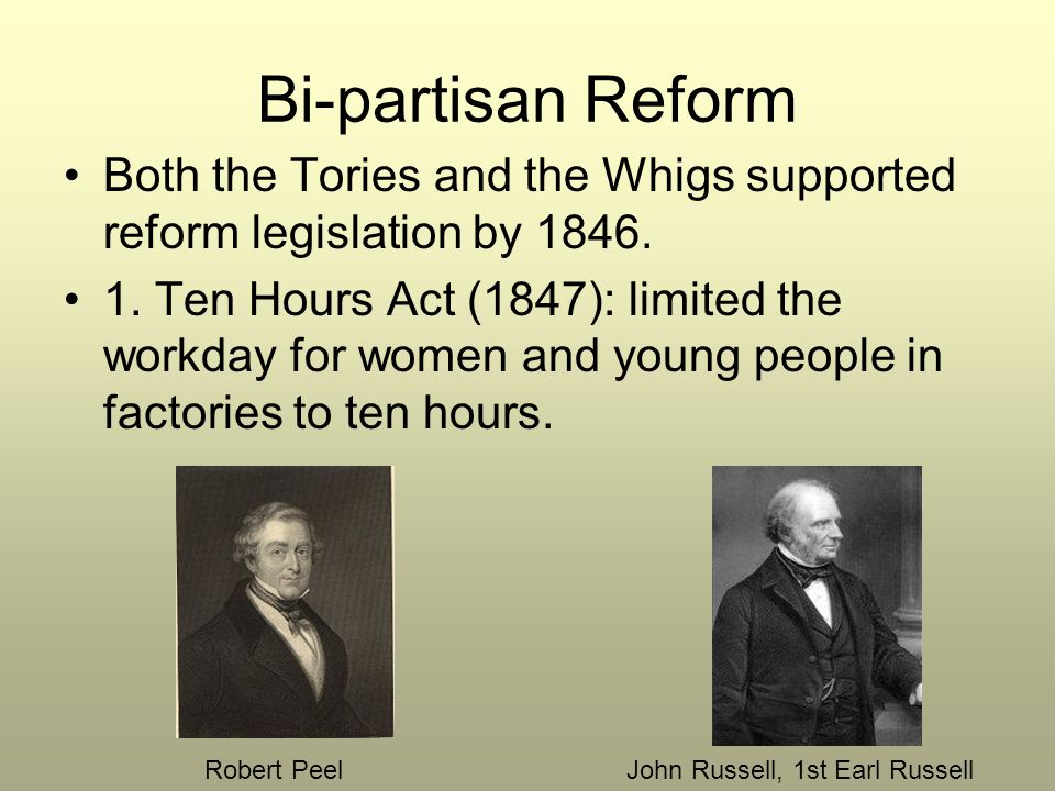 Bi-partisan Reform Both the Tories and the Whigs supported reform legislation by 1846.