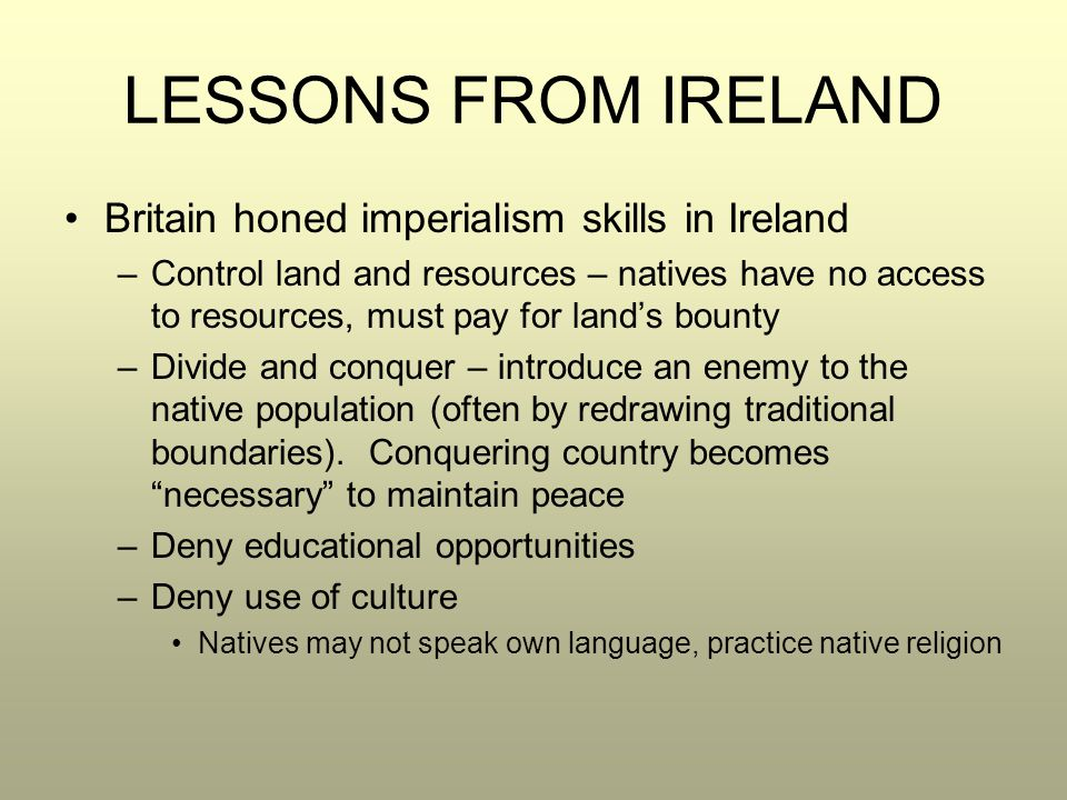 LESSONS FROM IRELAND Britain honed imperialism skills in Ireland