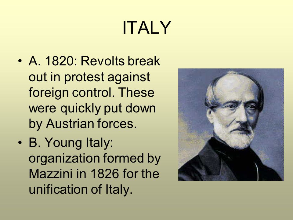 ITALY A. 1820: Revolts break out in protest against foreign control. These were quickly put down by Austrian forces.