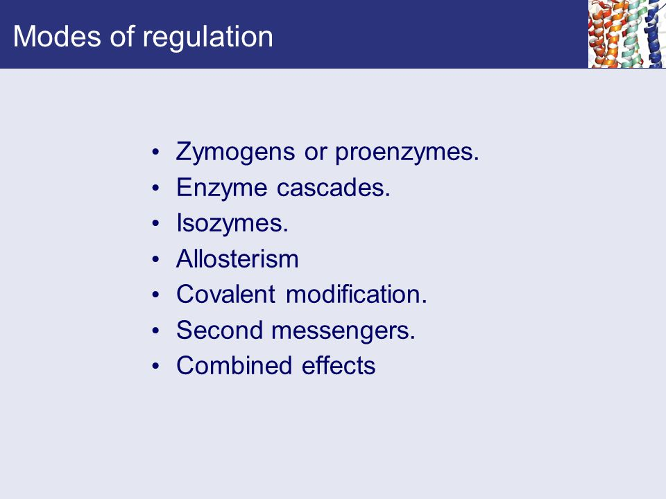 Modes of regulation Zymogens or proenzymes. Enzyme cascades. Isozymes.