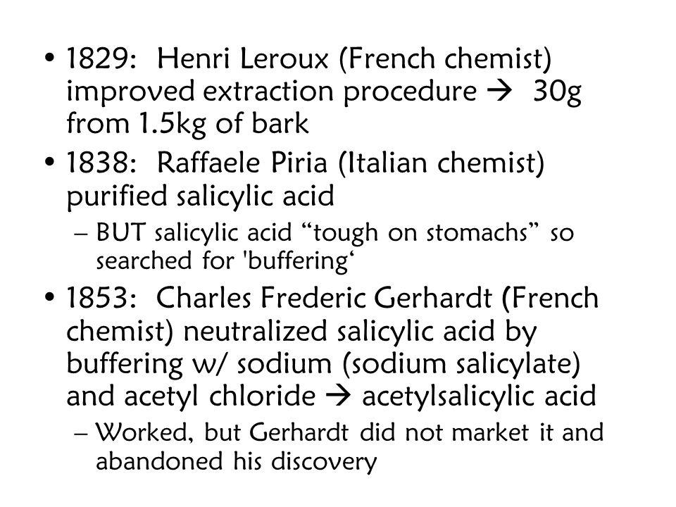 1838: Raffaele Piria (Italian chemist) purified salicylic acid