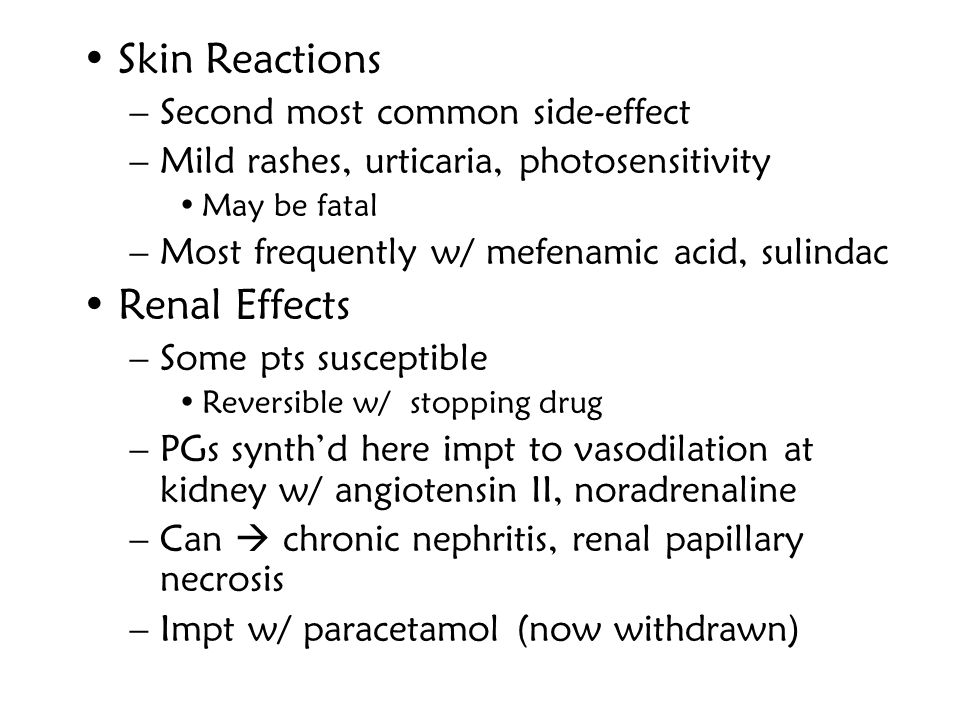 Skin Reactions Renal Effects Second most common side-effect