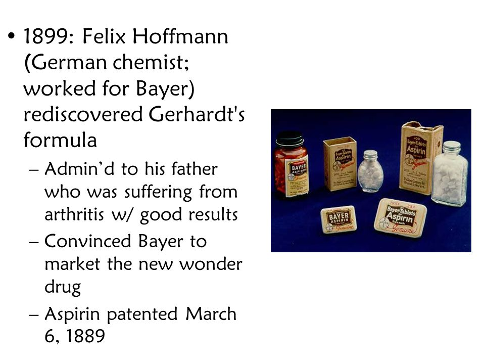 1899: Felix Hoffmann (German chemist; worked for Bayer) rediscovered Gerhardt s formula