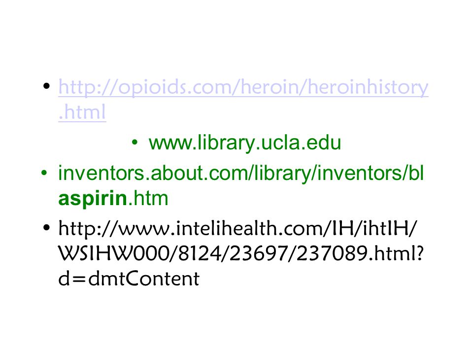 http://opioids.com/heroin/heroinhistory.html www.library.ucla.edu. inventors.about.com/library/inventors/blaspirin.htm.