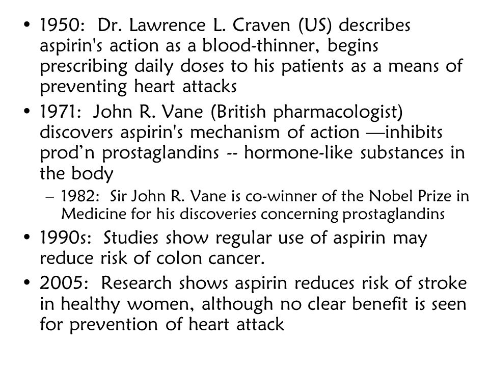 1950: Dr. Lawrence L. Craven (US) describes aspirin s action as a blood-thinner, begins prescribing daily doses to his patients as a means of preventing heart attacks