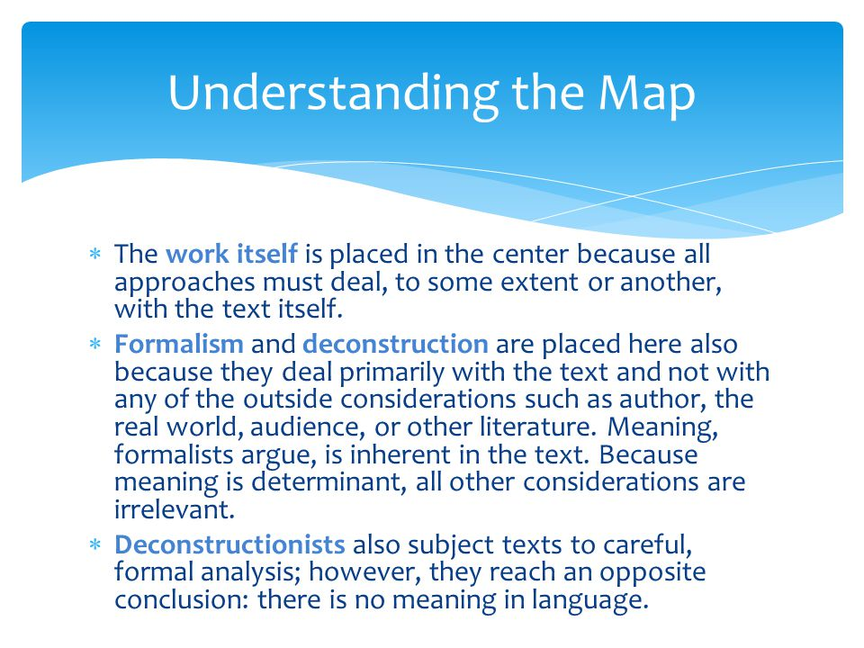 Understanding the Map The work itself is placed in the center because all approaches must deal, to some extent or another, with the text itself.