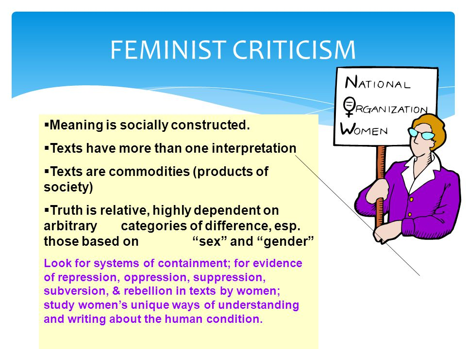 FEMINIST CRITICISM Meaning is socially constructed.
