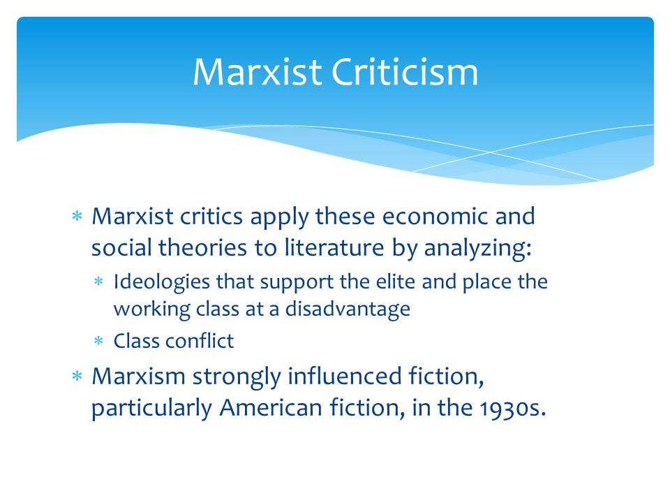 Marxist Criticism Marxist critics apply these economic and social theories to literature by analyzing: