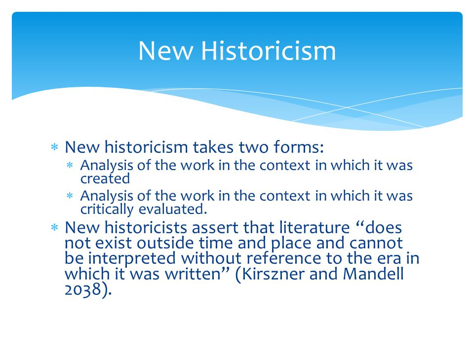 New Historicism New historicism takes two forms: