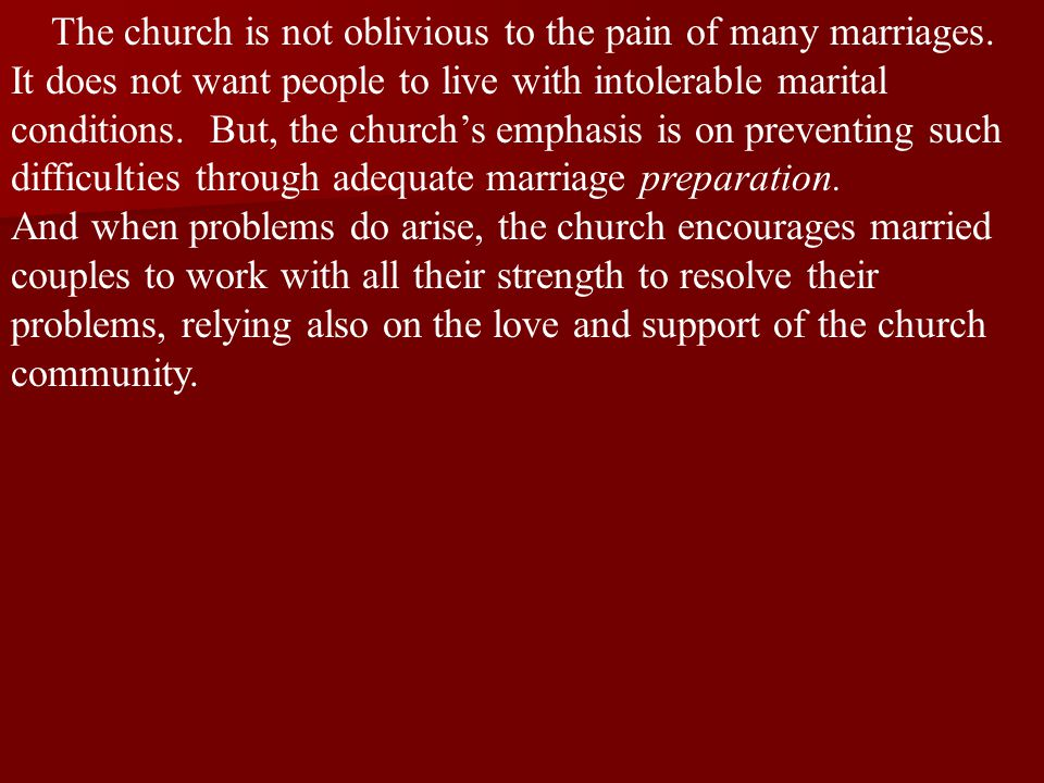 The church is not oblivious to the pain of many marriages.