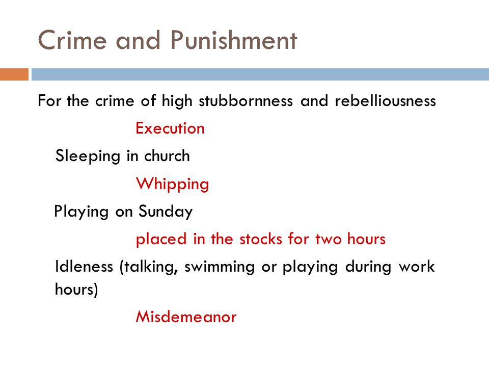 Crime and Punishment For the crime of high stubbornness and rebelliousness. Execution. Sleeping in church.