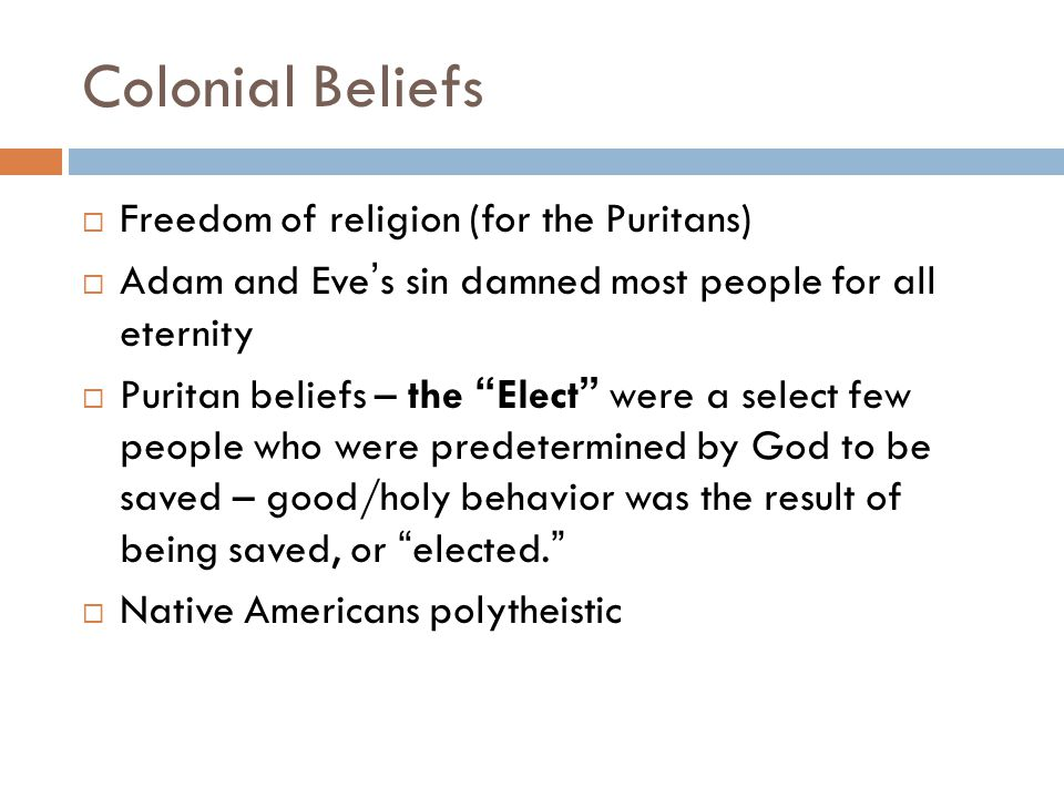 Colonial Beliefs Freedom of religion (for the Puritans)