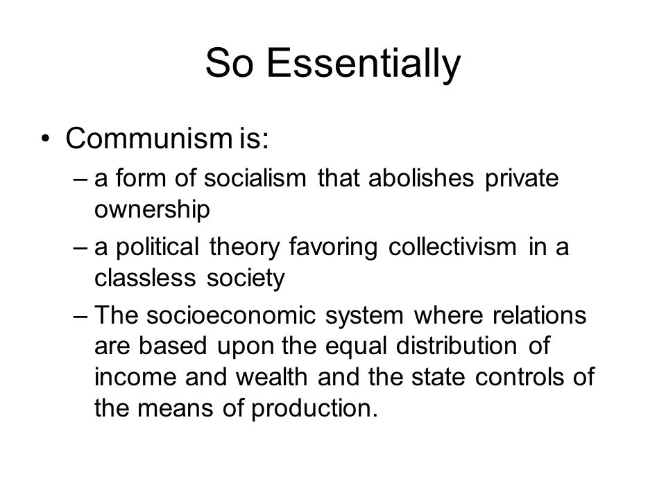 So Essentially Communism is: