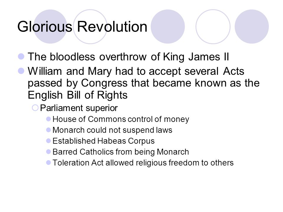 Glorious Revolution The bloodless overthrow of King James II