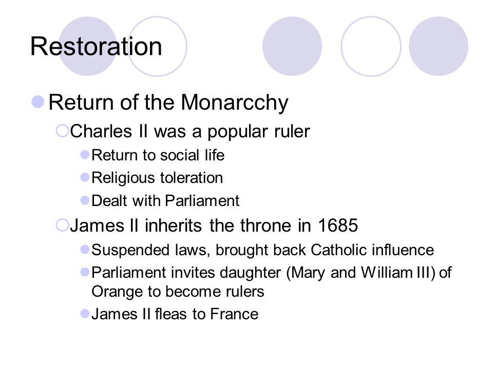 Restoration Return of the Monarcchy Charles II was a popular ruler