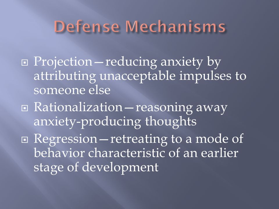 Defense Mechanisms Projection—reducing anxiety by attributing unacceptable impulses to someone else.
