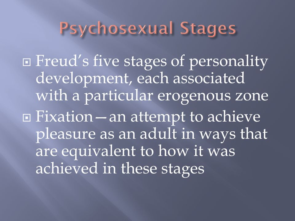 Psychosexual Stages Freud's five stages of personality development, each associated with a particular erogenous zone.