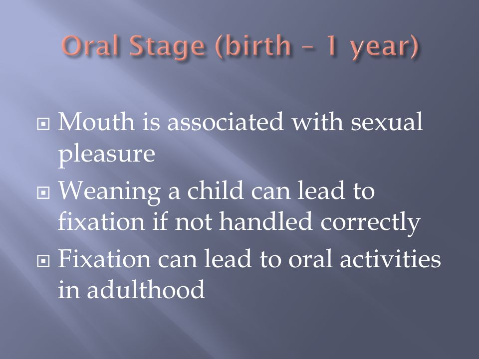 Oral Stage (birth – 1 year)