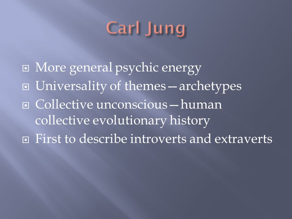 Carl Jung More general psychic energy