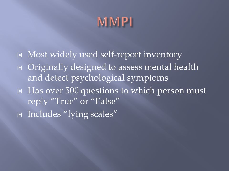 MMPI Most widely used self-report inventory