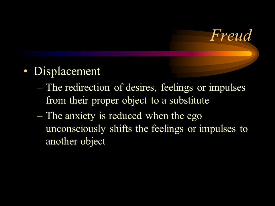 Freud Displacement. The redirection of desires, feelings or impulses from their proper object to a substitute.