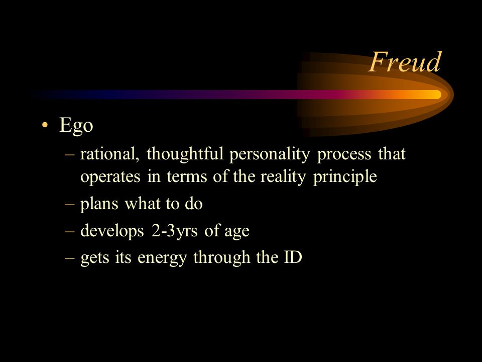 Freud Ego. rational, thoughtful personality process that operates in terms of the reality principle.