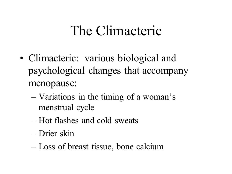 The Climacteric Climacteric: various biological and psychological changes that accompany menopause: