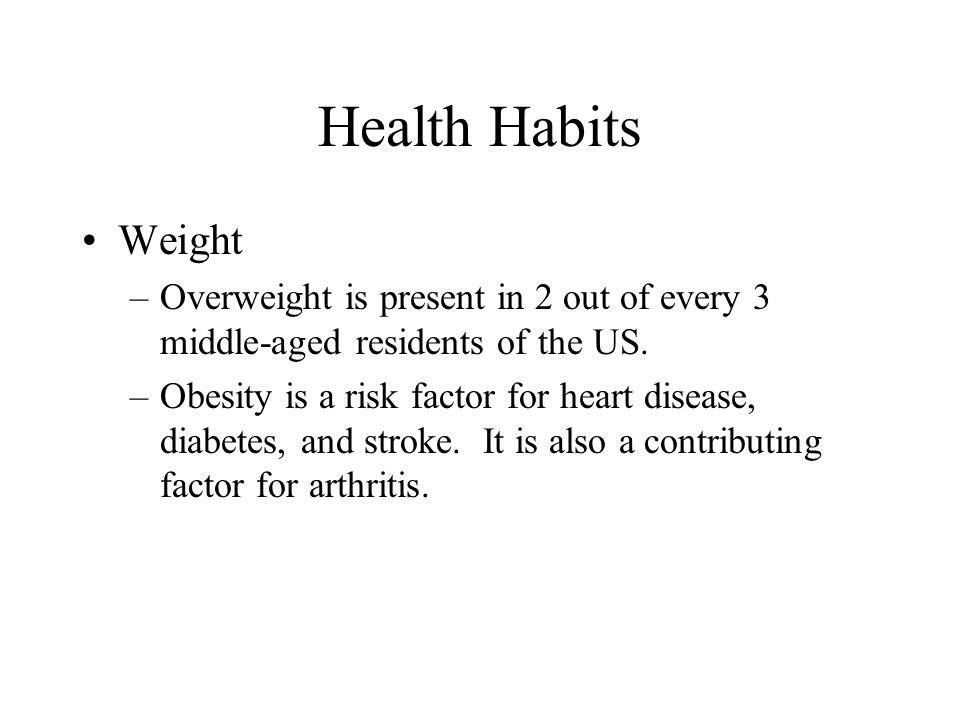 Health Habits Weight. Overweight is present in 2 out of every 3 middle-aged residents of the US.