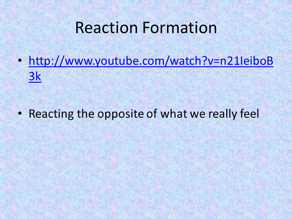 Reaction Formation http://www.youtube.com/watch v=n21IeiboB3k