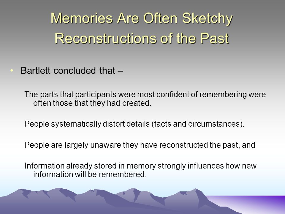 Memories Are Often Sketchy Reconstructions of the Past