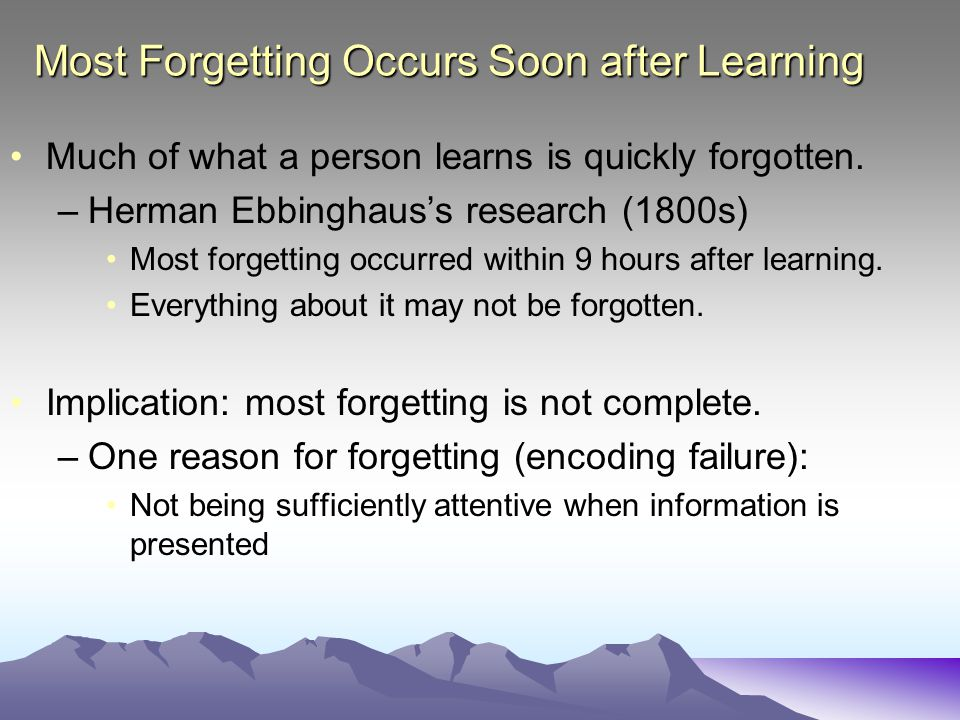 Most Forgetting Occurs Soon after Learning