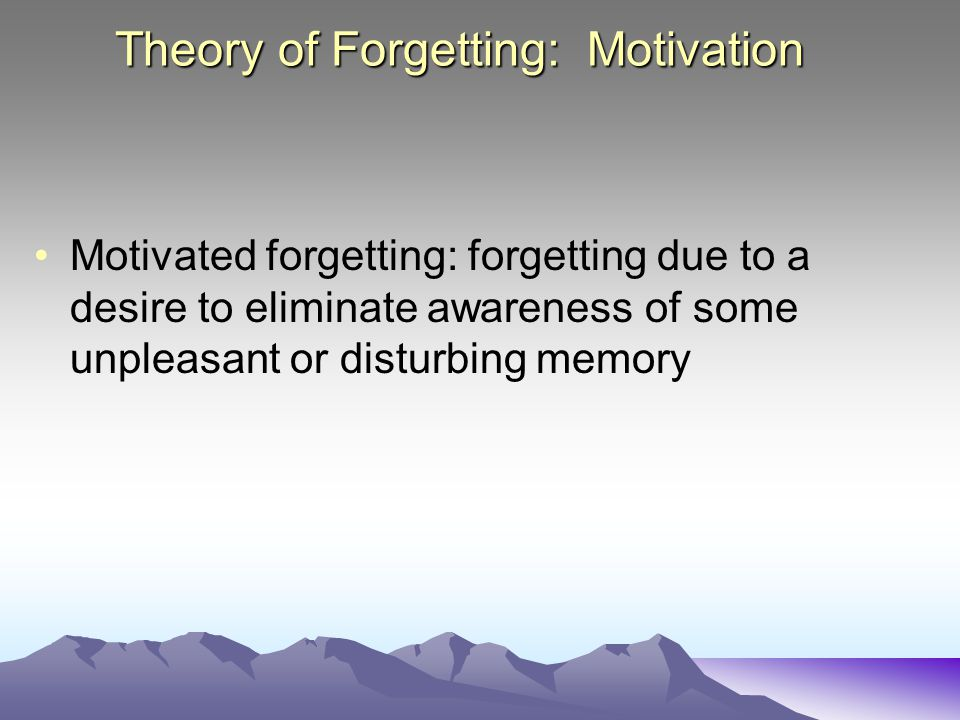 Theory of Forgetting: Motivation