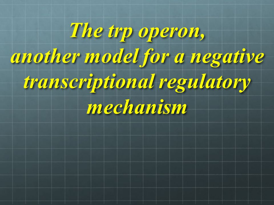 The trp operon, another model for a negative transcriptional regulatory mechanism