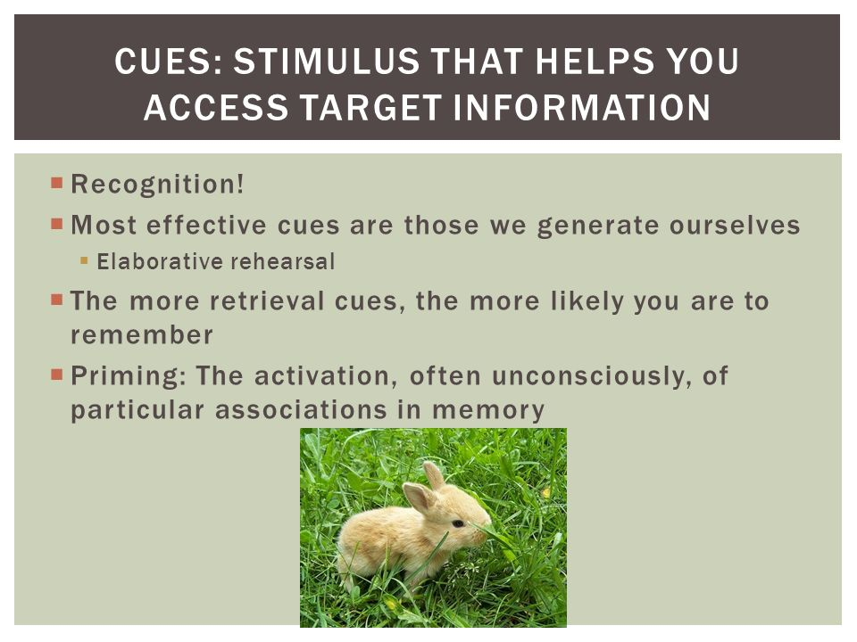 Cues: Stimulus that helps you access target information