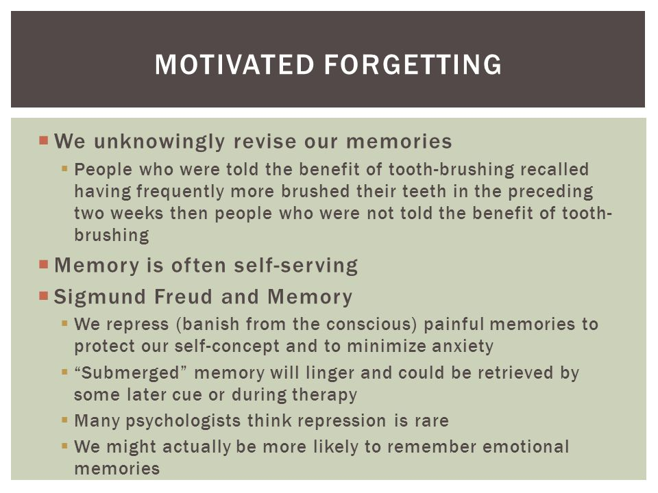 Motivated forgetting We unknowingly revise our memories