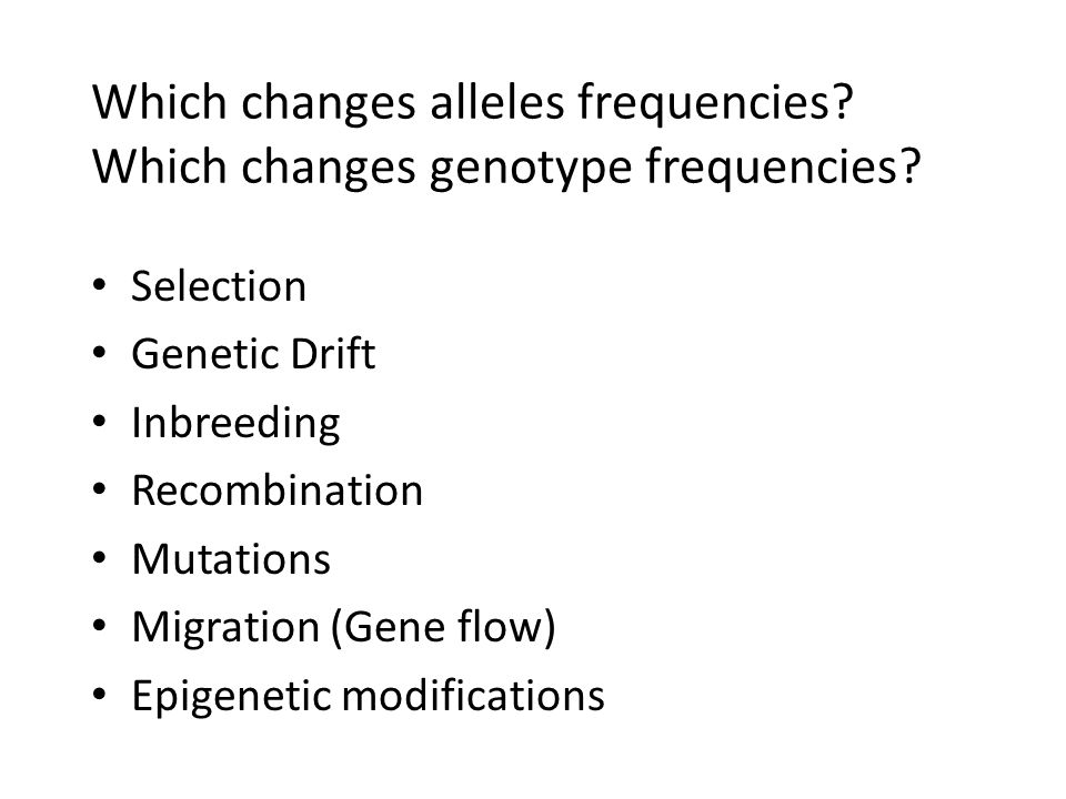Which changes alleles frequencies Which changes genotype frequencies