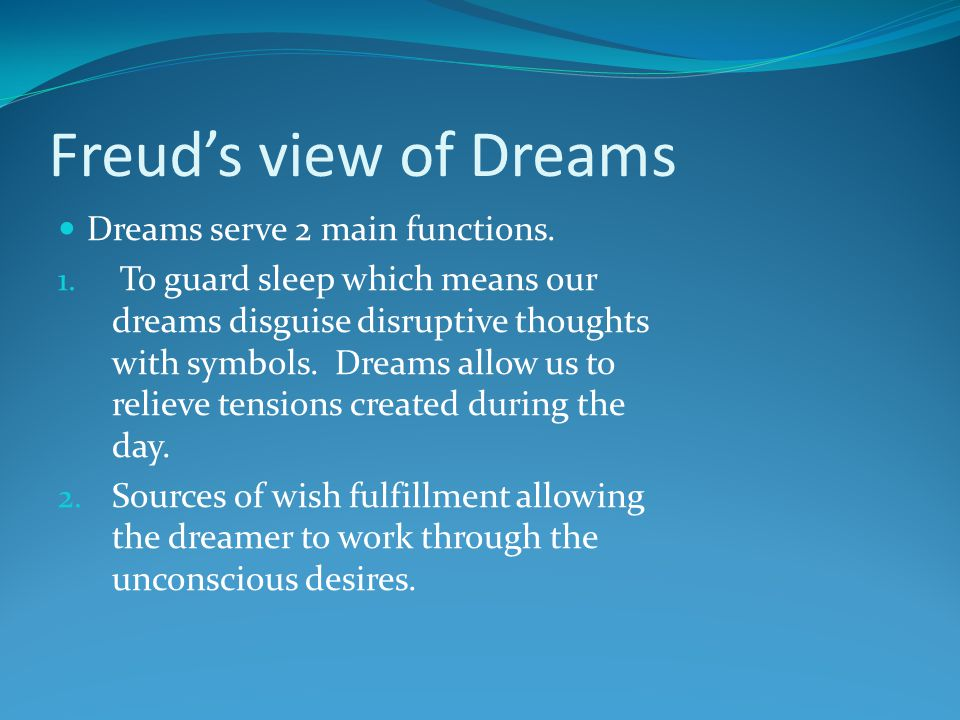 Freud's view of Dreams Dreams serve 2 main functions.