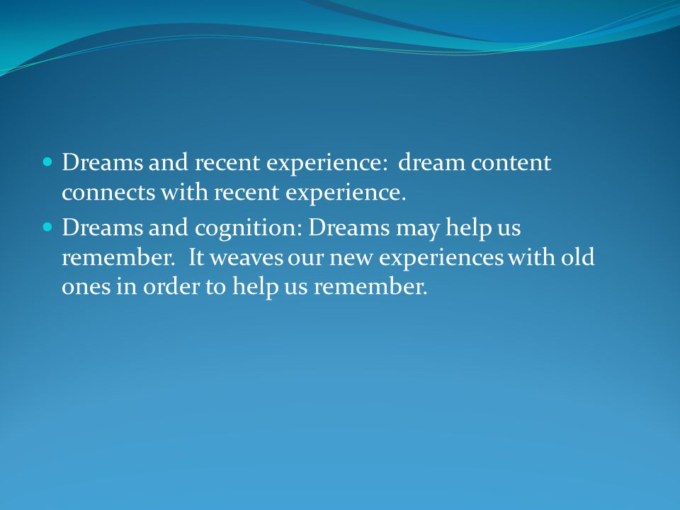 Dreams and recent experience: dream content connects with recent experience.