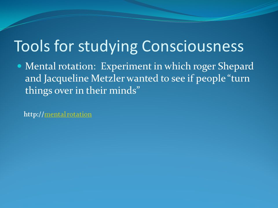 Tools for studying Consciousness