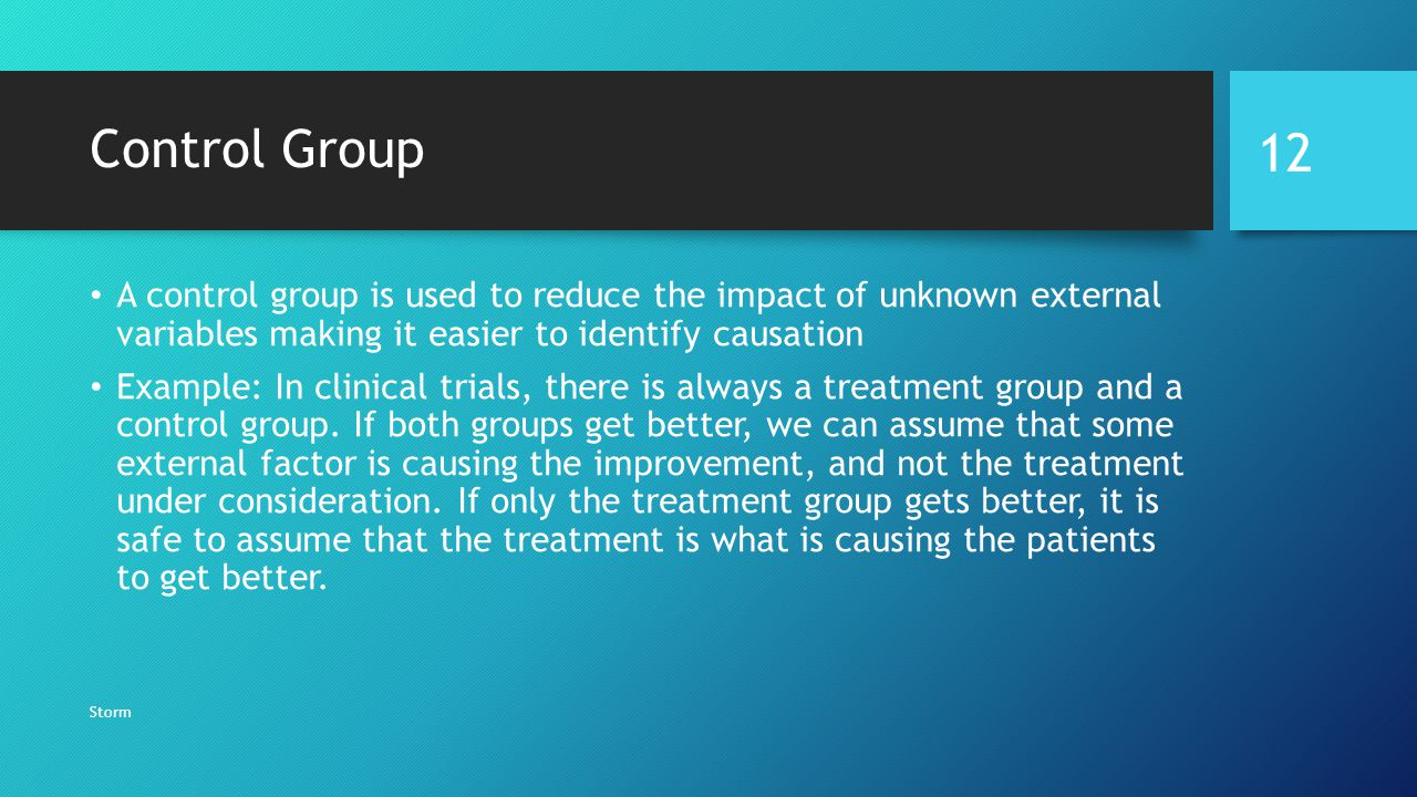 Control Group A control group is used to reduce the impact of unknown external variables making it easier to identify causation.