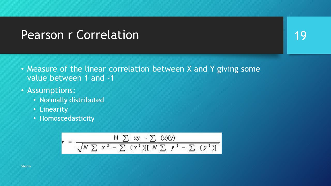 Pearson r Correlation Measure of the linear correlation between X and Y giving some value between 1 and -1.