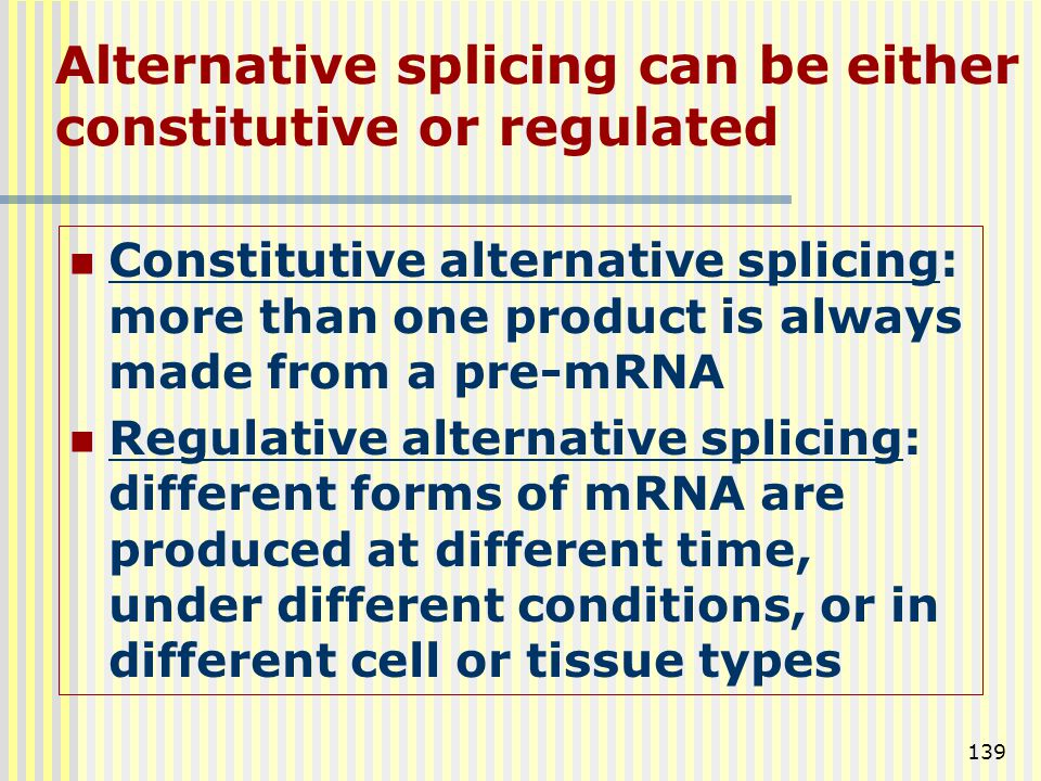 Alternative splicing can be either constitutive or regulated