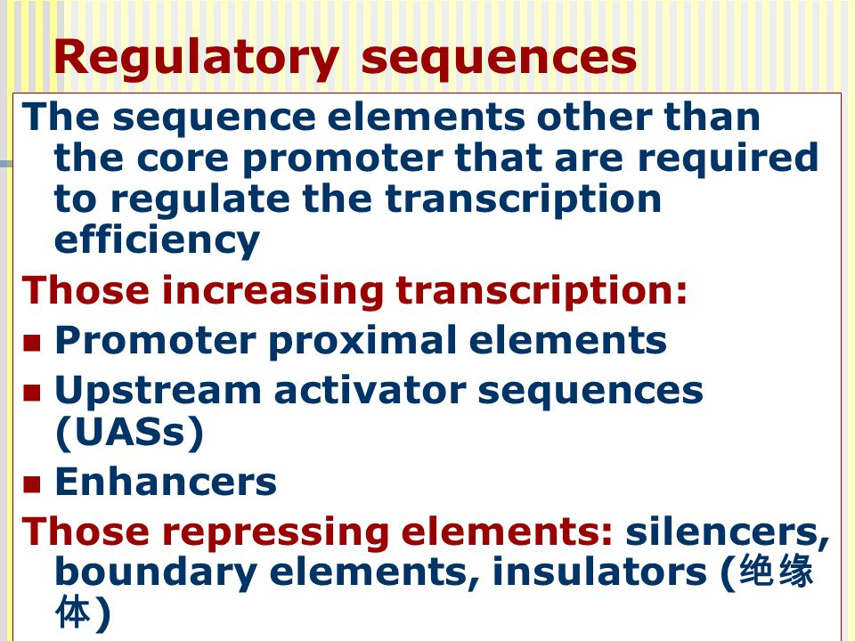Regulatory sequences The sequence elements other than the core promoter that are required to regulate the transcription efficiency.