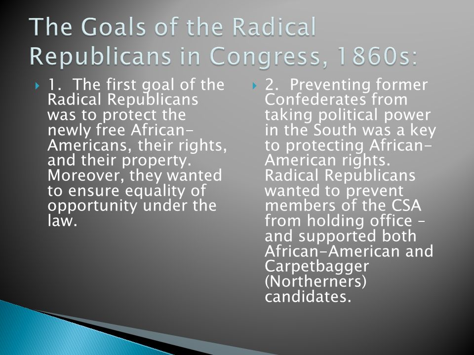 The Goals of the Radical Republicans in Congress, 1860s: