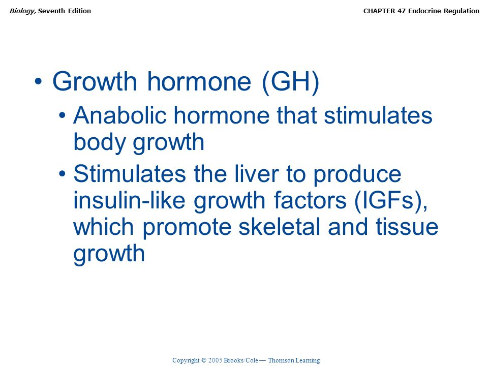 Growth hormone (GH) Anabolic hormone that stimulates body growth
