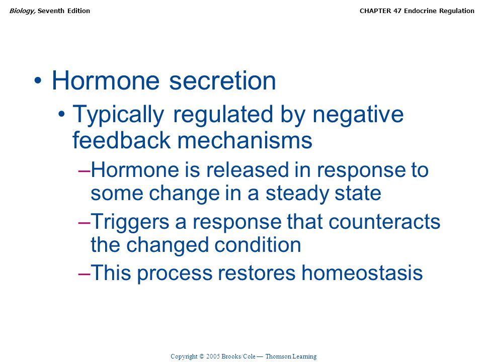 Hormone secretion Typically regulated by negative feedback mechanisms