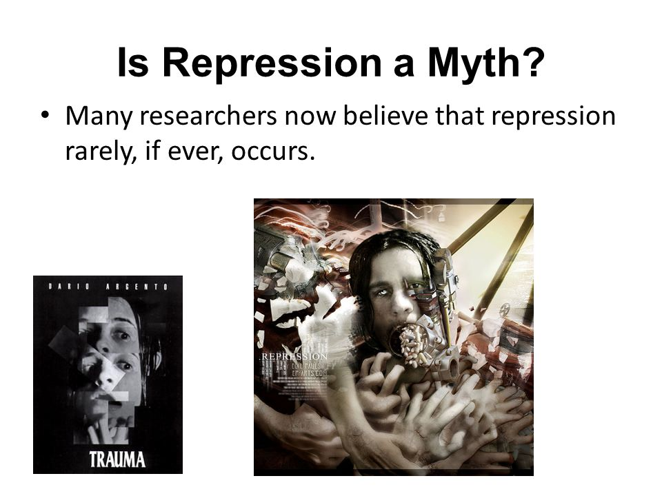 Is Repression a Myth Many researchers now believe that repression rarely, if ever, occurs.