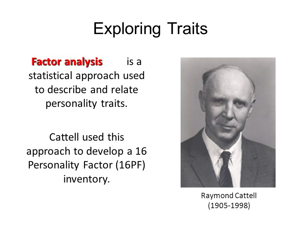 Exploring Traits Factor analysis is a statistical approach used to describe and relate personality traits.