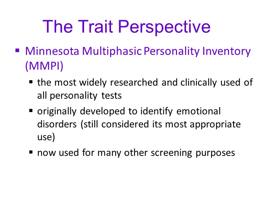 The Trait Perspective Minnesota Multiphasic Personality Inventory (MMPI) the most widely researched and clinically used of all personality tests.